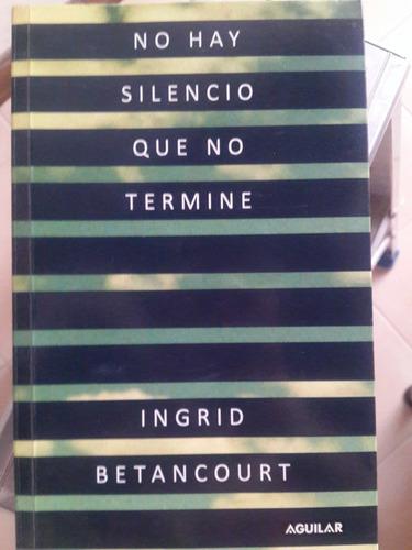 libro no hay silencio que no termine de ingrid betancourt