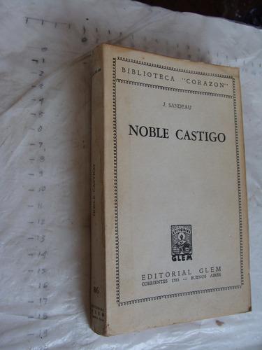 libro noble castigo , j. sandeau , año 1946 , 221 paginas