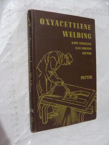 libro oxyacetylene welding , potter , en ingles  , 140 pagin