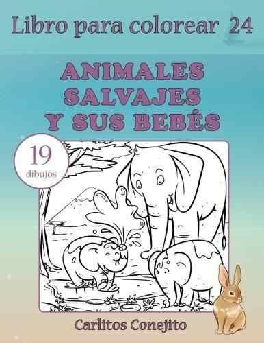 Libro Para Colorear Animales Salvajes Y Sus Bebes : 19 Dibuj - $ 678 ...