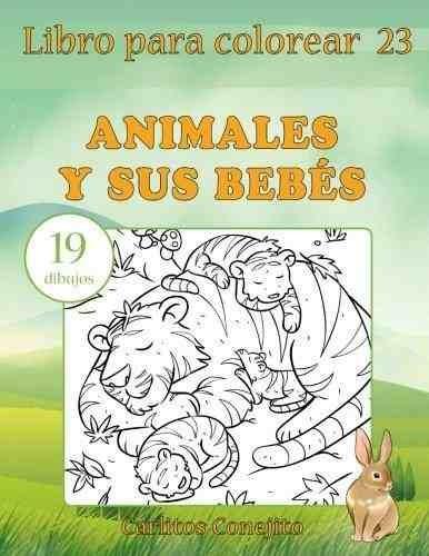 Libro Para Colorear Animales Y Sus Bebes : 19 Dibujos Carlit - $ 615 ...