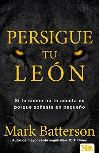 libro persigue tu león/ chase the lion: si tu sueño no te as