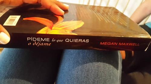 libro: pideme lo que quieras o dejame. de megan maxwell.