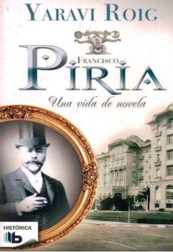 libro: piria, una vida de novela ( yaravi roig )
