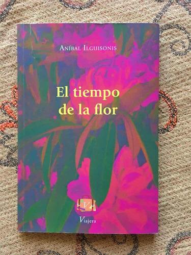 libro poesía el tiempo de la flor aníbal ilguisonis viajera
