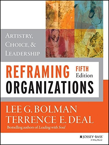 libro reframing organizations: artistry, choice, and leaders