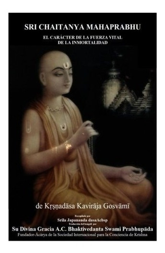libro : sri chaitanya mahaprabhu: el caracter de la fuerz...