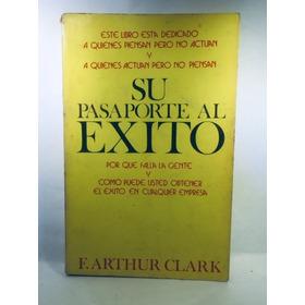 Libro Su Pasaporte Al Éxito De F. Arthur Clark