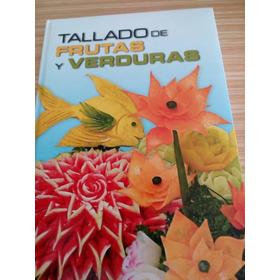 Libro Tallado De Frutas Y Verduras , Tapa Dura 25 X 35