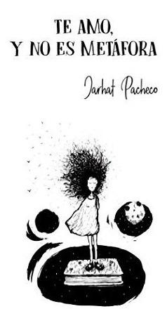 libro : te amo, y no es metáfora  - pacheco, jarhat