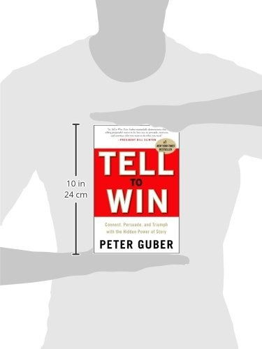 libro tell to win: connect, persuade, and triumph with the