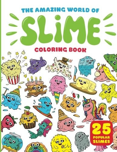 Libro The Amazing World Of Slime Coloring Book: 25 Popular ...