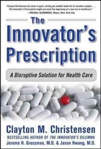 libro the innovator's prescription: a disruptive solution to