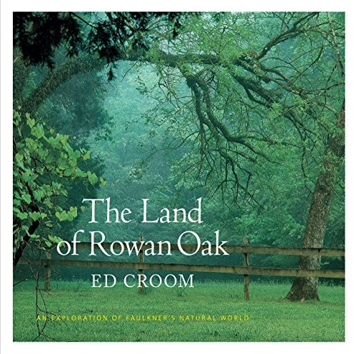 libro the land of rowan oak: an exploration of faulkner's