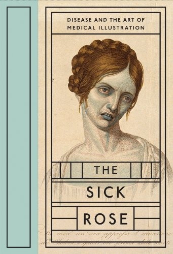 libro the sick rose: disease and the art of medical illust