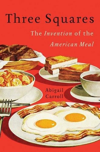 libro three squares: the invention of the american meal