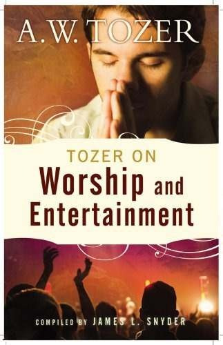 libro tozer on worship and entertainment: selected excerpt