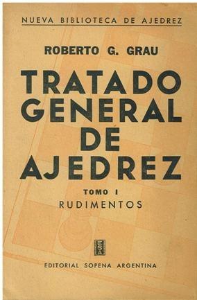 libro, tratado general de ajedrez; rudimentos roberto grau.