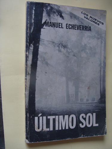 libro ultimo sol , manuel echeverria   , año 1968 ,  181 pag