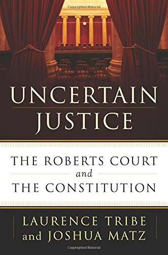 libro uncertain justice: the roberts court and the constit