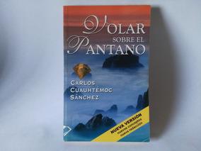 Libro De Carlos Cuauhtemoc Sanchez Volar Sobre El Pantano Pdf