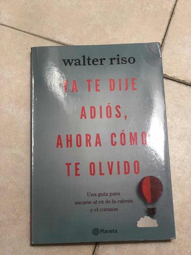 libro walter riso ya te dije adiós ahora cómo te olvido