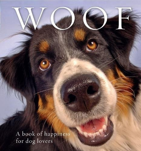 libro woof: a book of happiness for dog lovers - nuevo