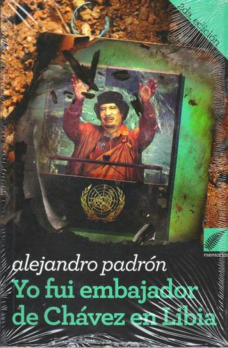 libro yo fui embajador de chavez en libia. nuevo