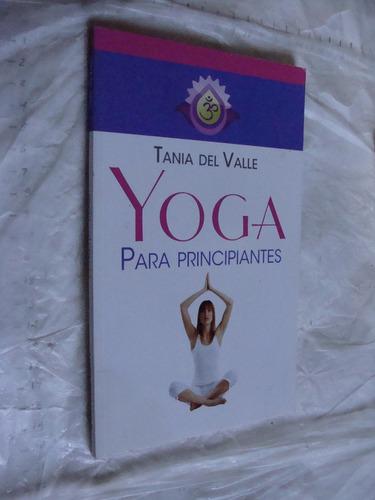 libro yoga para principiantes , tania del valle , 93 paginas