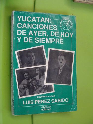 libro yucatan canciones de ayer , de hoy y de siempre , luis