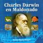 Charles Darwin En Maldonado - Susana Maytía Romero