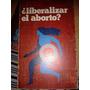 Liberalizar El Aborto? Libro