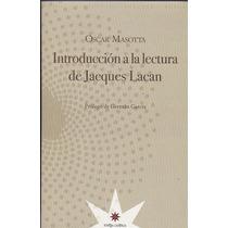 Introducción A La Lectura De Jacques Lacan. Oscar Masotta.