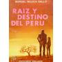 Raiz Y Destino Del Peru Manuel Mujica Gallo