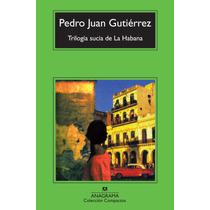 Trilogía Sucia De La Habana - Pedro Juan Gutiérrez