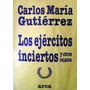 Carlos Maria Gutierrez Los Ejercitos Inciertos