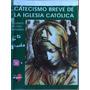 Catecismo Breve De La Iglesia Católica Eduardo Acosta Cpx079