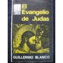 El Evangelio De Judas / Guillermo Blanco