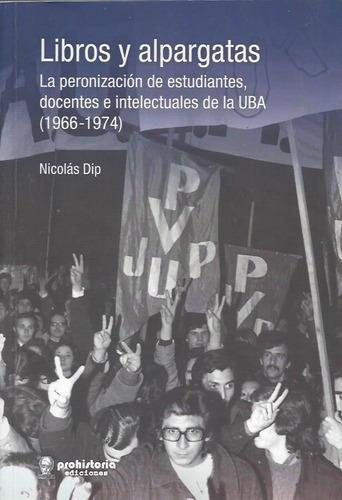 libros y alpargatas. peronizacion uba 1966-74 - nicolás dip