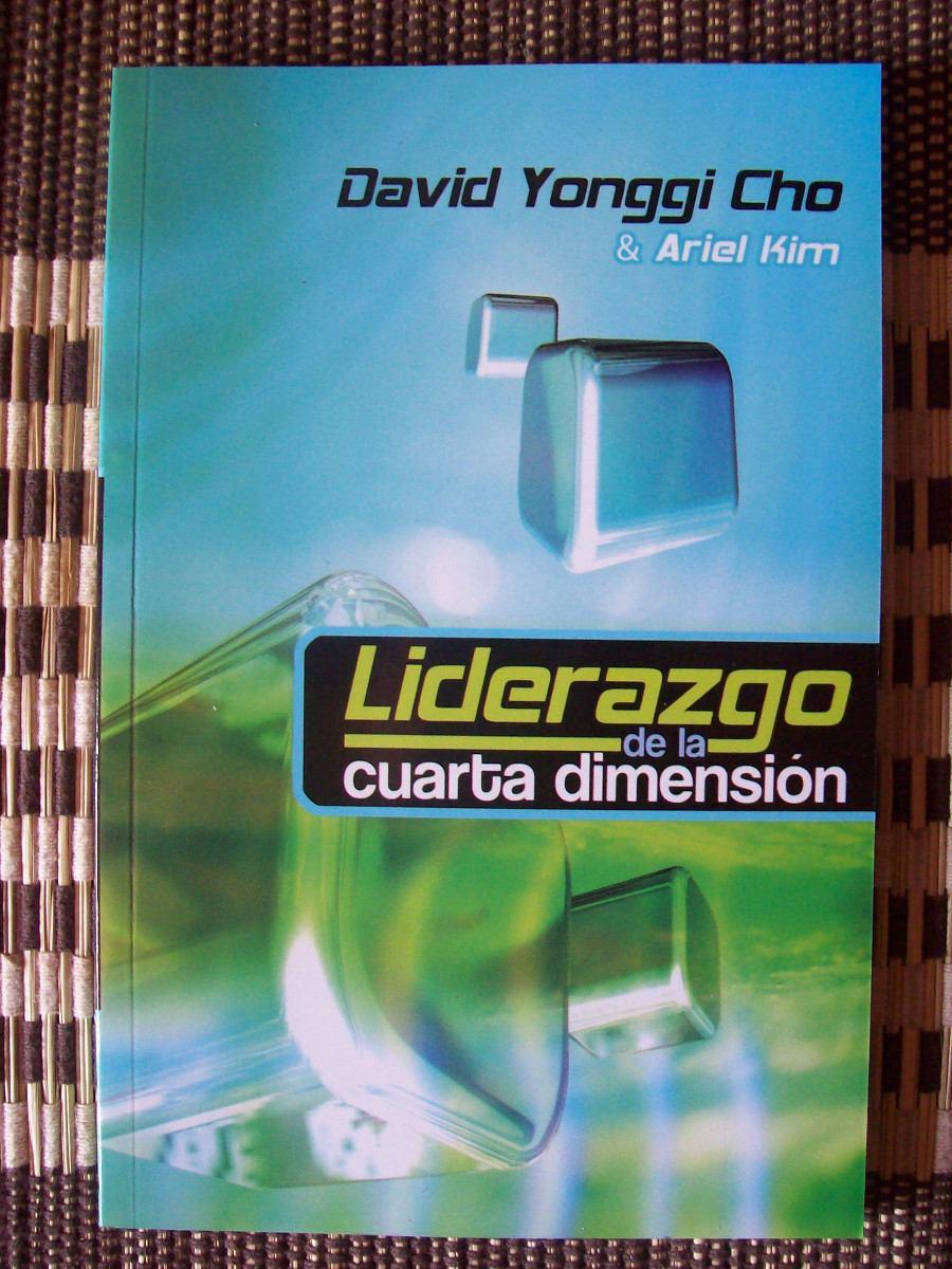 Liderazgo De La Cuarta Dimensión David Yonggi Cho Y Ariel K ...