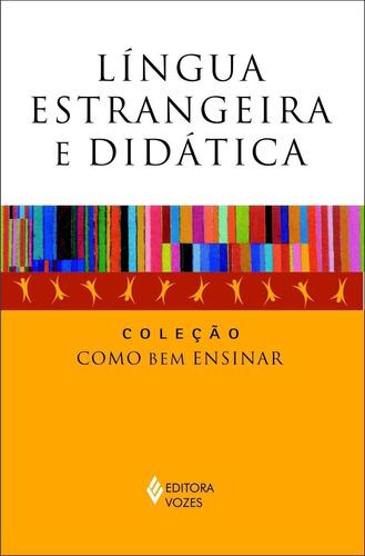 língua estrangeira e didática - col. como bem ensinar
