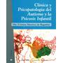 Clínica Y Psicopatología Del Autismo Y La Psicosis Infantil