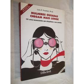 Livro - Mulheres Ousadas Chegam Mais Longe  - Lois P Frankel