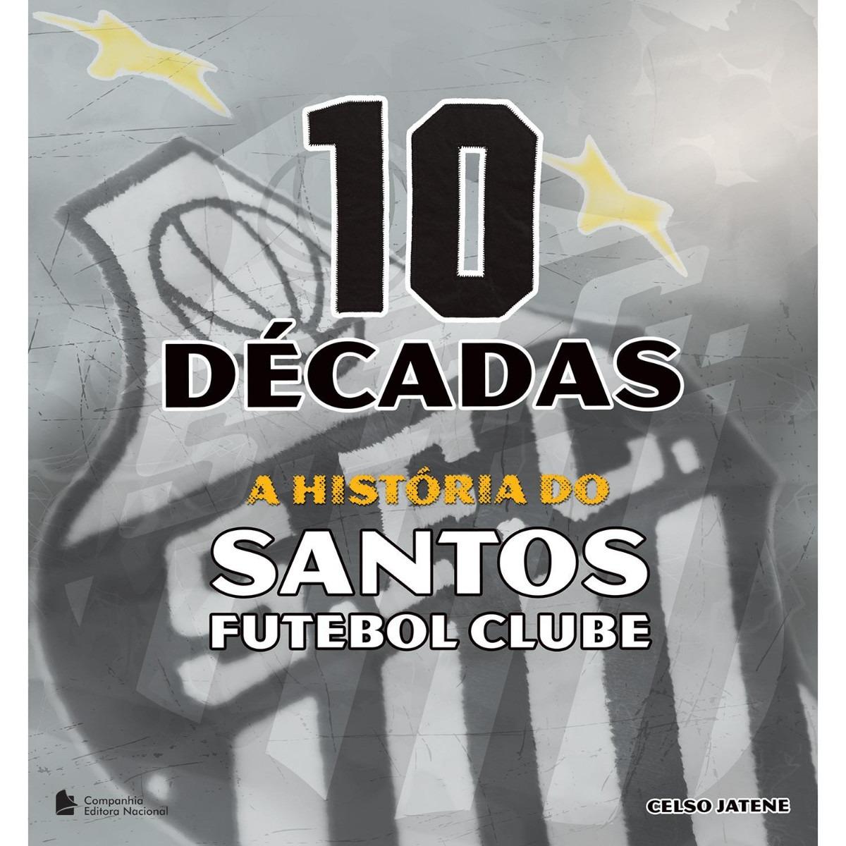 Livro 10 Décadas - A História Do Santos Futebol Clube - R  76 0f006ac076472