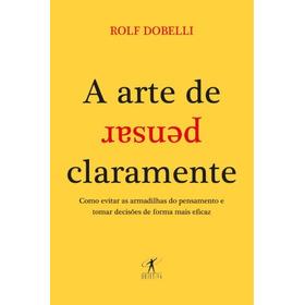 Livro: A Arte De Pensar Claramente - Rolf Dobelli