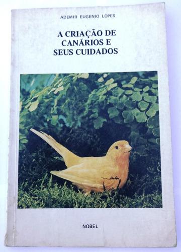 livro: a criação de canários e seus cuidados - ademir lopes
