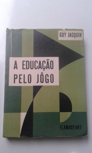 livro - a educação pelo jogo - guy jacquin