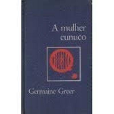 livro a mulher eunuco germaine greer