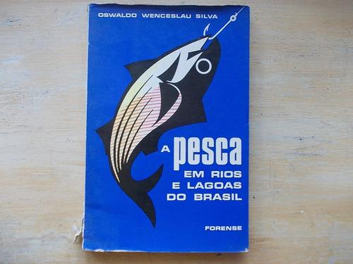 livro a pesca em rios e lagoas do brasil - oswaldo wenceslau