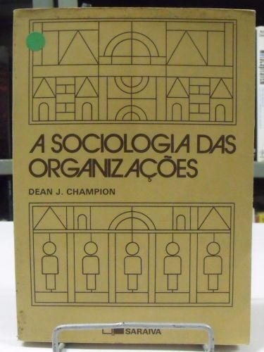 livro   a sociologia das  organizações - dean.j. champion.